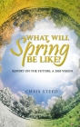 What Will Spring be Like?: Report on the future: A 2020 vision Cover Image