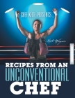 Chef Kate Presents ... Recipes from an Unconventional Chef Cover Image