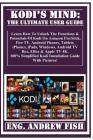 Kodi's Mind: The Ultimate User Guide: Learn How to Unlock the Functions & Potentials of Kodi on Amazon Firestick, Fire Tv, Android Cover Image