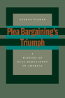 Plea Bargaining's Triumph: A History of Plea Bargaining in America Cover Image