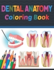 Dental Anatomy Coloring Book: Incredibly Detailed Self-Test Dental Anatomy Coloring Book for Dental Anatomy Students & Dentists Dental Anatomy self Cover Image