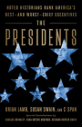The Presidents: Noted Historians Rank America's Best--and Worst--Chief Executives Cover Image