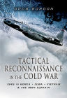 Tactical Reconnaissance in the Cold War: 1945 to Korea, Cuba, Vietnam and the Iron Curtain Cover Image