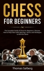 Chess for beginners: The Complete Guide of Chess for Beginners. Discover How to Play Chess with Openings, Tactics and Strategies to Win the Cover Image