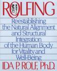 Rolfing: Reestablishing the Natural Alignment and Structural Integration of the Human Body for Vitality and Well-Being Cover Image