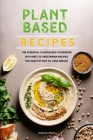 Plant-Based Recipes: The Essential Plant-Based Cookbook with Best 50 Vegetarian Recipes. The Healthy Way to Lose Weight Cover Image