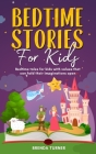 Bedtime Stories for Kids: Bedtime tales for kids with values that can hold their imaginations open. Cover Image