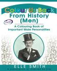 Colour Us Back From History (Men): A Colouring Book of Important Male Personalities Cover Image
