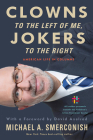 Clowns to the Left of Me, Jokers to the Right: American Life in Columns Cover Image