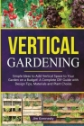 Vertical Gardening: The Essential Guide to Build Attractive and Creative Vertical Gardens in Much Less Space Cover Image