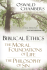 Biblical Ethics / The Moral Foundations of Life / The Philosophy of Sin: Ethical Principles for the Christian Life (Oswald Chambers Library) Cover Image