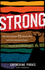 Strong: How God Equipped 11 Ordinary Men with Extraordinary Power (and Can Do the Same for You) Cover Image