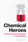 Chemical Heroes: Pharmacological Supersoldiers in the Us Military (Global Insecurities) Cover Image