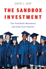 The Sandbox Investment: The Preschool Movement and Kids-First Politics Cover Image