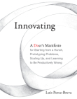 Innovating: A Doer's Manifesto for Starting from a Hunch, Prototyping Problems, Scaling Up, and Learning to Be Productively Wrong Cover Image