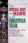 The Special Days and Seasons of the Christian Year: How They Came about and How They Are Observed by Christians Today Cover Image