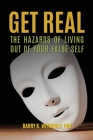 Get Real: The Hazards of Living Out of Your False Self Cover Image