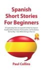 Spanish Short Stories for Beginners: 20 Captivating Tales (en espanol!) to Help You Improve Reading Skills, Grammar, Pronunciation, and Vocabulary the Cover Image