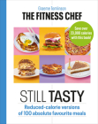 The Fitness Chef: Still Tasty: 100 Lower-Calorie Versions of Your Favourite Meals Cover Image