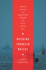 Bridging Troubled Waters: China, Japan, and Maritime Order in the East China Sea Cover Image