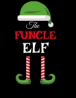 The Funcle Elf: Funny Sayings Christmas Journal & Composition Notebook Gift For Uncle From Niece & Nephew - 8.5x11, 120 Pages - The Sa Cover Image