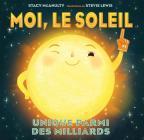 Moi, Le Soleil: Unique Parmi Les Milliards Cover Image