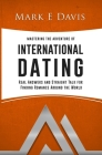 Mastering the Adventure of International Dating: Real answers and straight talk for Gen Y-ers, Gen X-ers and Boomers to finding Romance in Eastern Eur Cover Image