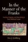 In the Manner of the Franks: Hunting, Kingship, and Masculinity in Early Medieval Europe (Middle Ages) Cover Image