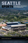 Seattle Sports: Play, Identity, and Pursuit in the Emerald City (Sport, Culture, and Society) Cover Image