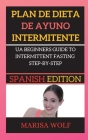 Plan de Dieta de Ayuno Intermitente: A Beginners Guide to Intermittent Fasting Step-By-Step Cover Image