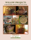 Willow Projects: 15 Beautiful Designs for the Home: Exciting and innovative designs for those with just a little basket making experien Cover Image