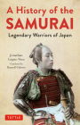A History of the Samurai: Legendary Warriors of Japan Cover Image