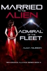 Married to the Alien Admiral of the Fleet: Renascence Alliance Series Book 4 Cover Image