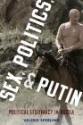 Sex, Politics, and Putin: Political Legitimacy in Russia (Oxford Studies in Culture and Politics) Cover Image