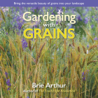 Gardening with Grains: Bring the Versatile Beauty of Grains to Your Edible Landscape Cover Image