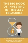 The Big Book Of Investing In Timeless Treasures: Go Step-By-Step From Complete Beginner To Successful Collectibles Investor: Books About Art Cover Image