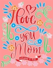 I Love You Mom Coloring Book Cover Image