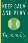 Keep Calm And Play Tennis: Funny Novelty Tennis Players Lined Notebook / Journal (6 x 9) Cover Image