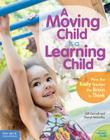 A Moving Child Is a Learning Child: How the Body Teaches the Brain to Think (Birth to Age 7) (Free Spirit Professional™) Cover Image