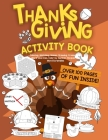 Thanksgiving Activity Book: Coloring, Matching, Mazes, Drawing, Crosswords, Word Searches, Color by Number, Recipes and Word Scrambles Cover Image