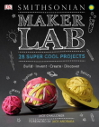 Maker Lab: 28 Super Cool Projects: Build * Invent * Create * Discover Cover Image