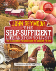 The Self-Sufficient Life and How to Live It: The Complete Back-to-Basics Guide Cover Image