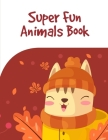 Super Fun Animals Book: Cute pictures with animal touch and feel book for Early Learning Cover Image