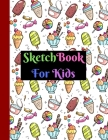 Sketchbook For Kids: Large 160 Pages Ice Cream Design Sketchbook for Kids. Kids Artists Painters Perfect For Gifts Cover Image