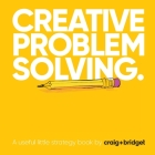 Creative problem solving: A useful little strategy book by craig+bridget Cover Image
