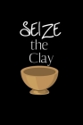Seize the Clay: Pottery Project Book - 80 Project Sheets to Record your Ceramic Work - Gift for Potters Cover Image