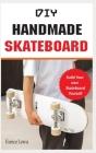 DIY Handmade Skateboard: Build a long board, cruiser, or street deck (Do It Yourself) Cover Image
