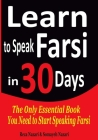 Learn to Speak Farsi in 30 Days: The Only Essential Book You Need to Start Speaking Farsi Cover Image