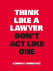 Think Like a Lawyer, Don't Act Like One (Think Like...) Cover Image
