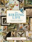 The Birding Life: A Passion for Birds at Home and Afield Cover Image